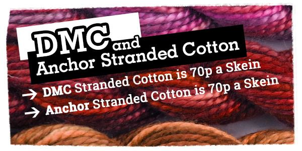 DMC and Anchor Stranded Cotton - 65p a Skein